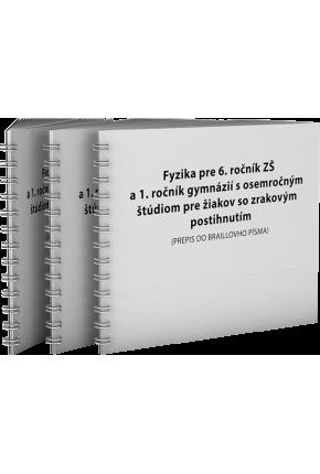 FYZIKA PRE 6. ROČNÍK ZŠ A 1. ROČNÍK GYMNÁZIÍ S OSEMROČNÝM ŠTÚDIOM pre žiakov s poruchami zraku (PREPIS DO BRAILLOVHO PÍSMA)